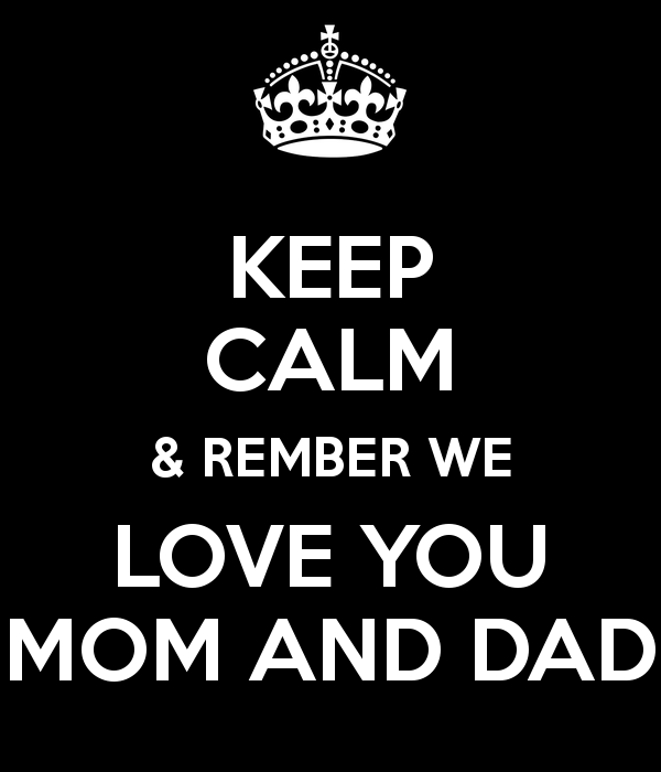 i love you mom and dad pictures keep calm rember we love you mom and dad poster i and pictures mom love dad you
