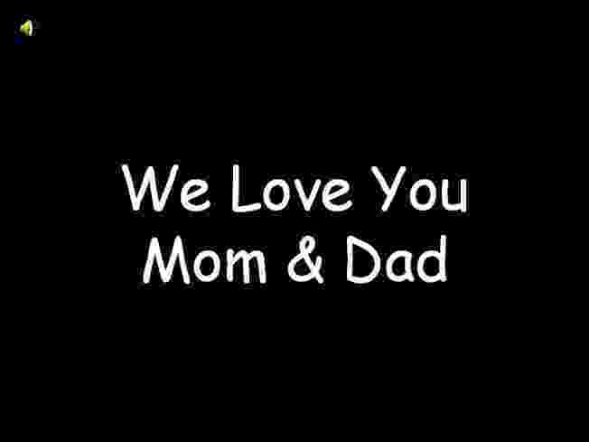 i love you mom and dad pictures we love you mom dad authorstream pictures and you love mom dad i
